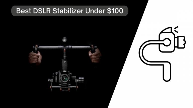 Best DSLR Stabilizer Under $100