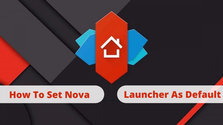 How to Set Nova Launcher as Default